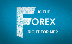 Is the Forex right for me?